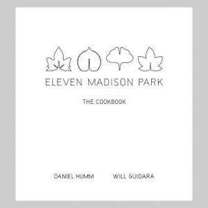 Humm and Guidara - Eleven Madison Park: The Cookbook